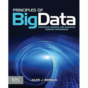 Principles of Big Data Preparing Sharing and Analyzing Complex Information by Berman & Jules J.