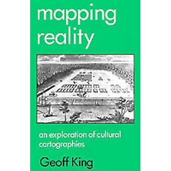 Mapping Reality An Exploration of Cultural Cartographies by King & Geoff