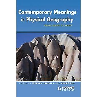 Zeitgenössische Bedeutungen in physische Geographie von dem, was, warum von Trudgill & Stephen