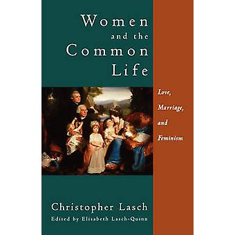 Women and the Common Life Love Marriage and Feminism by Lasch & Christopher