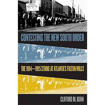 Bestrida nya södra ordning 19141915 strejken på Atlantas Fulton Mills av Kuhn & Cliff