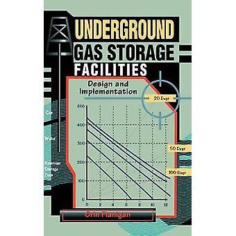 Underground Gas Storage Facilities Design and Implementation by Flanigan & Orin
