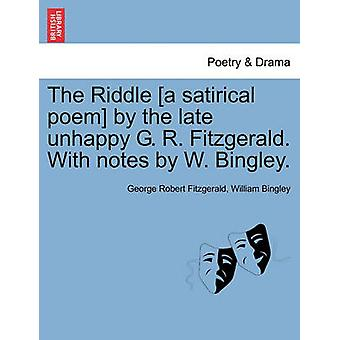 The Riddle a satirical poem by the late unhappy G. R. Fitzgerald. With notes by W. Bingley. by Fitzgerald & George Robert