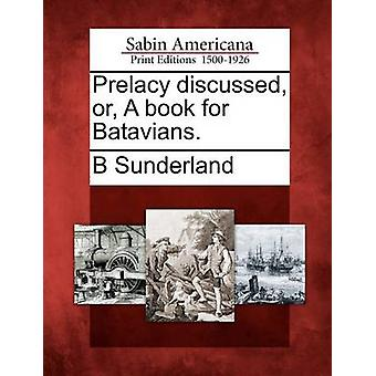 Prelatura discusso o un libro per Batavi. da Sunderland & B