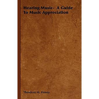 Kuulo musiikin opas musiikin arvostus Finney & Theodore M.