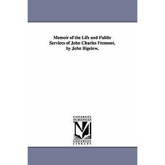 Memoiren des Lebens und der öffentlichen Dienstleistungen der Fremont. von John Bigelow. von Bigelow & John