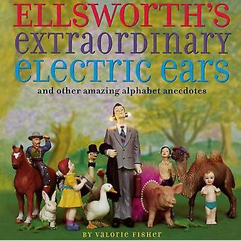 Ellsworths Extraordinary Electric Ears and Other by Fisher & Valorie