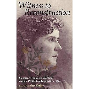 Witness to Reconstruction Constance Fenimore Woolson and the Postbellum South 18731894 by Diffley & Kathleen