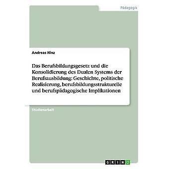BBiG Und Konsolidierung des Dualen Systems. Geschichte Politische Realisierung Bildungsstrukturelle Und Pdagogische Implikationen von & Andreas Hinz