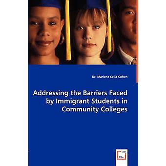 Abordar las barreras que enfrentan los estudiantes inmigrantes en colegios comunitarios por Cohen y Marlene Celia