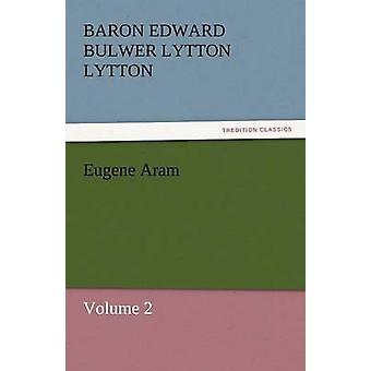 Eugene Aram von Lytton & Baron Edward Bulwer Lytton