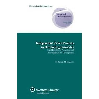 Independent Power Projects in Developing Countries Legal Investment Protection and Consequences for Development by Inadomi & Henrik M.