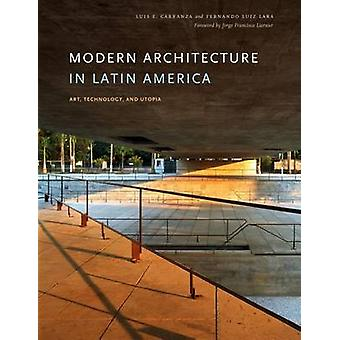 Modern Architecture in Latin America - Art - Technology - and Utopia b
