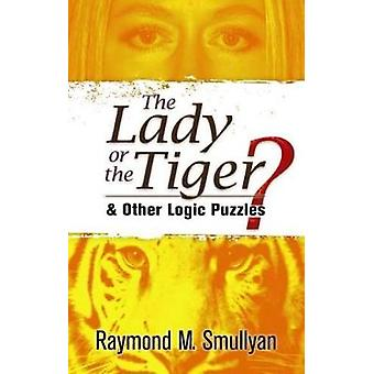 The Lady or the Tiger? - And Other Logic Puzzles by Raymond M. Smullya