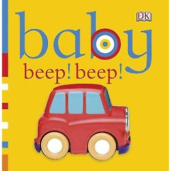 Baby Beep! Beep! by DK Publishing - 9780756671334 Book