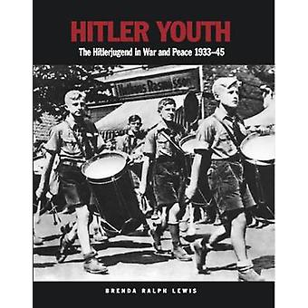 Hitler Youth - The Hitlerjugend in War and Peace 1933-1945 by Brenda R