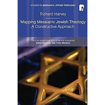 Mapping Messianic Jewish Theology - A Constructive Approach by Richard