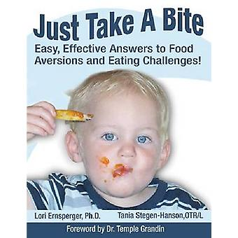 Just Take A Bite - Easy - Effective Answers to Food Aversions and Eati