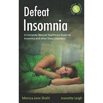 Defeat Insomnia - A Complete Natural Healthcare Guide to Insomnia & Ot