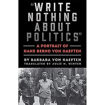 Write Nothing about Politics: A Portrait of Hans Bernd von Haeften