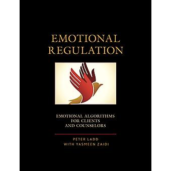 Emotional Regulation Emotional Algorithms for Clients and Counselors by Ladd & Peter D