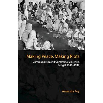 Making Peace Making Riots par Anwesha Roy
