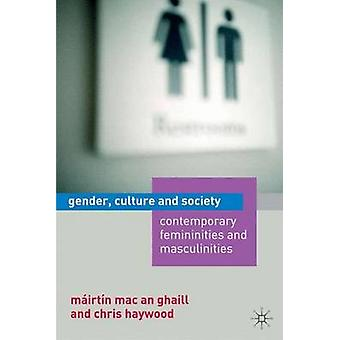 Gender Culture and Society  Contemporary Femininities and Masculinities by Mairtin Mac an Ghaill & Chris Haywood