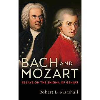 Bach and Mozart Essays on the Enigma of Genius by Marshall & Robert L.