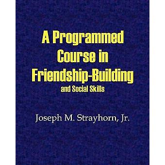 A Programmed Course in FriendshipBuilding and Social Skills by Strayhorn & Joseph M.