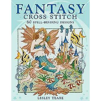 Fantasy Cross Stitch 60 SpellBinding Designs by Teare & Lesley