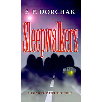 Sleepwalkers A Roadtrip for the Soul by Dorchak & F. P.