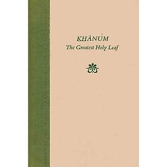 Khanum The Greatest Holy Leaf by Gail & Marzieh