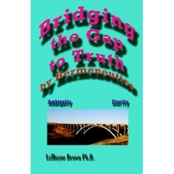 Colmare il divario con la verità di Hermeneutics di Brown & Lemoyne