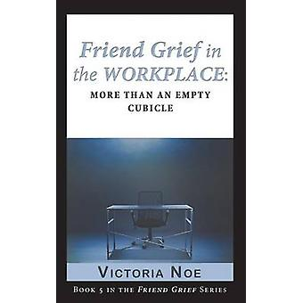Friend Grief in the Workplace More Than an Empty Cubicle by Noe & Victoria