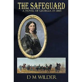 The Safeguard A Novel of Georgia in 1864 by Wilder & Diana M
