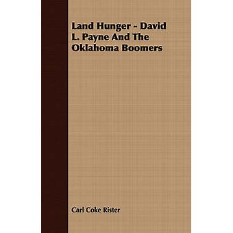 Land Hunger  David L. Payne And The Oklahoma Boomers by Rister & Carl Coke