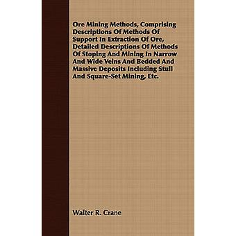 Ore Mining Methods Comprising Descriptions of Methods of Support in Extraction of Ore Detailed Descriptions of Methods of Stoping and Mining in Narr by Crane & Walter R.