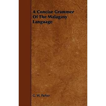 A Concise Grammer Of The Malagasy Language by Parker & G. W.