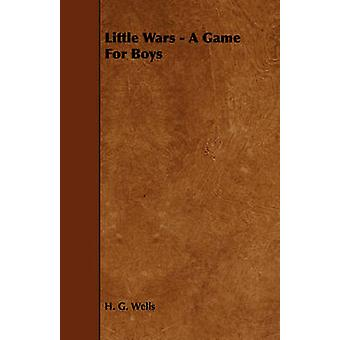 Little Wars  A Game For Boys by Wells & H. G.