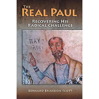 The Real Paul Recovering His Radical Challenge by Scott & Bernard Brandon