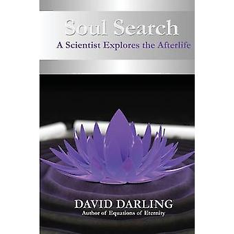 Soul Search a Scientist Explores the Afterlife by Darling & David