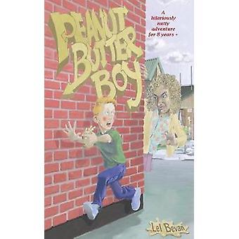 Peanut Butter Boy A nutty adventure for 8 years by Bevan & Lel