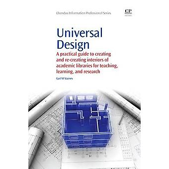Universal Design A Practical Guide to Creating and ReCreating Interiors of Academic Libraries for Teaching Learning and Research by Staines & Gail M.
