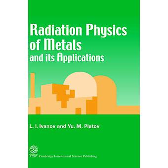 Radiation Physics of Metals and its Applications by Ivanov & L & I