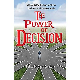 The Power of Decision by Oronsaye & Bishop Dr. David