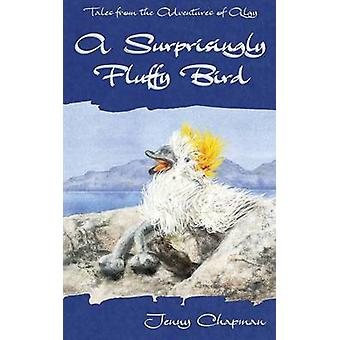 A Surprisingly Fluffy Bird by Chapman & Jenny