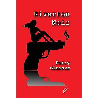 Riverton Noir by Glasser & Perry