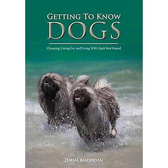 Getting to Know Dogs Choosing Caring For and Living with Mans Best Friend by Andersen & Diana Janette