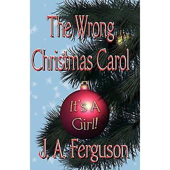 The Wrong Christmas Carol by Ferguson & J. A.
