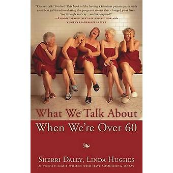 What We Talk about When Were Over 60 von Daley & Sherri